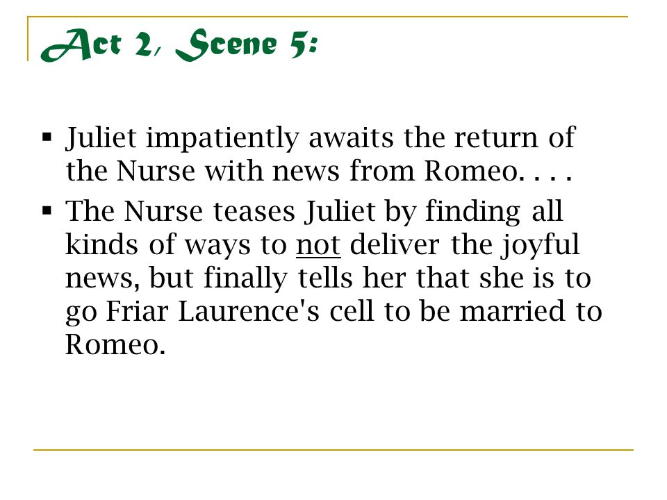 Act 2, Scene 5: Juliet impatiently awaits the return of the Nurse with news from Romeo. . . .