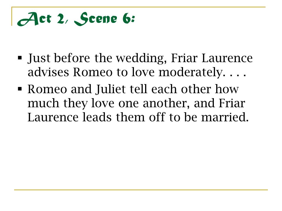 Act 2, Scene 6: Just before the wedding, Friar Laurence advises Romeo to love moderately. . . .
