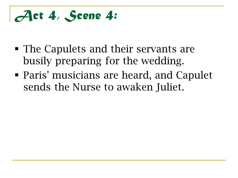 Act 4, Scene 4: The Capulets and their servants are busily preparing for the wedding.