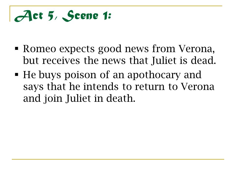 Act 5, Scene 1: Romeo expects good news from Verona, but receives the news that Juliet is dead.