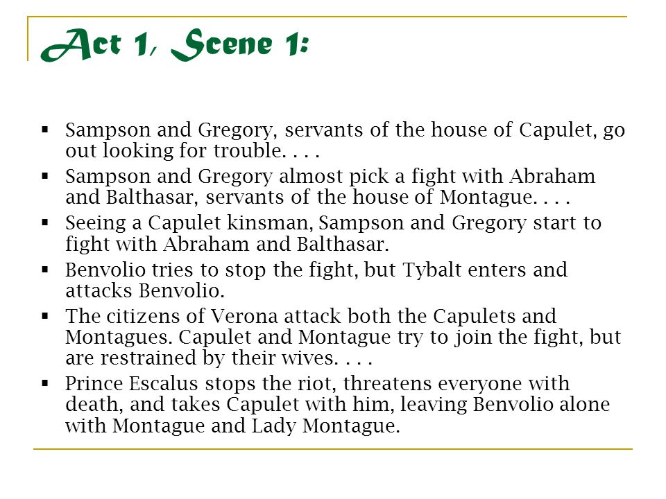 Act 1, Scene 1: Sampson and Gregory, servants of the house of Capulet, go out looking for trouble. . . .