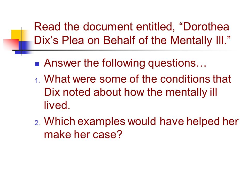 Read the document entitled, Dorothea Dix's Plea on Behalf of the Mentally Ill.