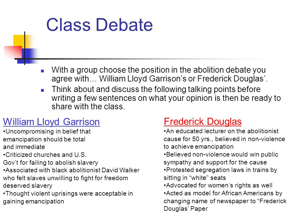 Class Debate William Lloyd Garrison Frederick Douglas