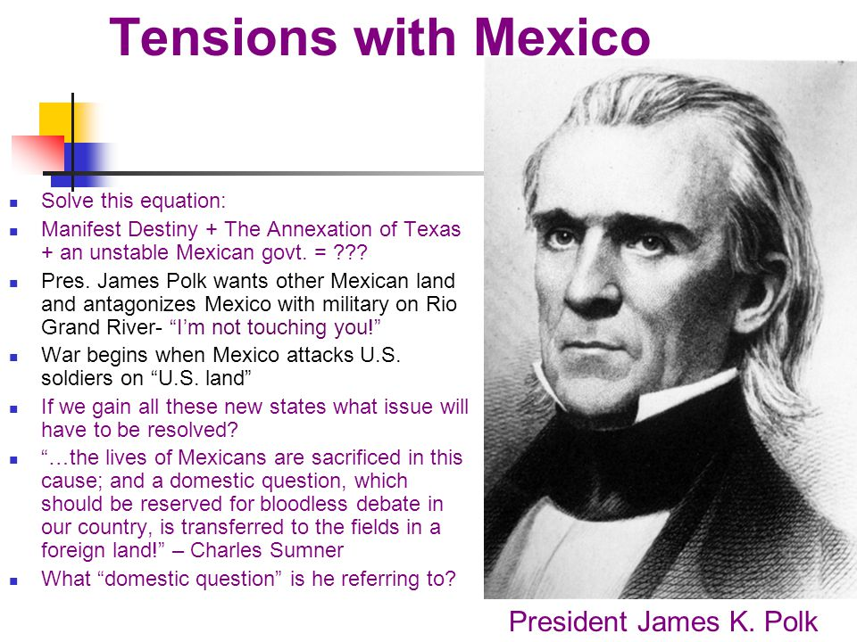 Tensions with Mexico President James K. Polk Solve this equation: