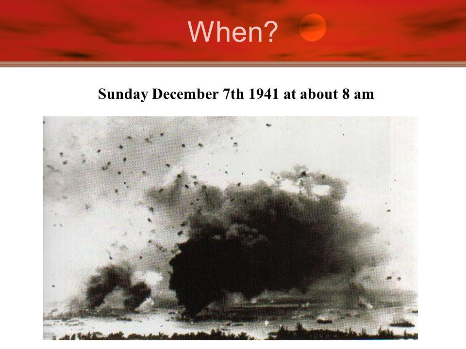 When Sunday December 7th 1941 at about 8 am