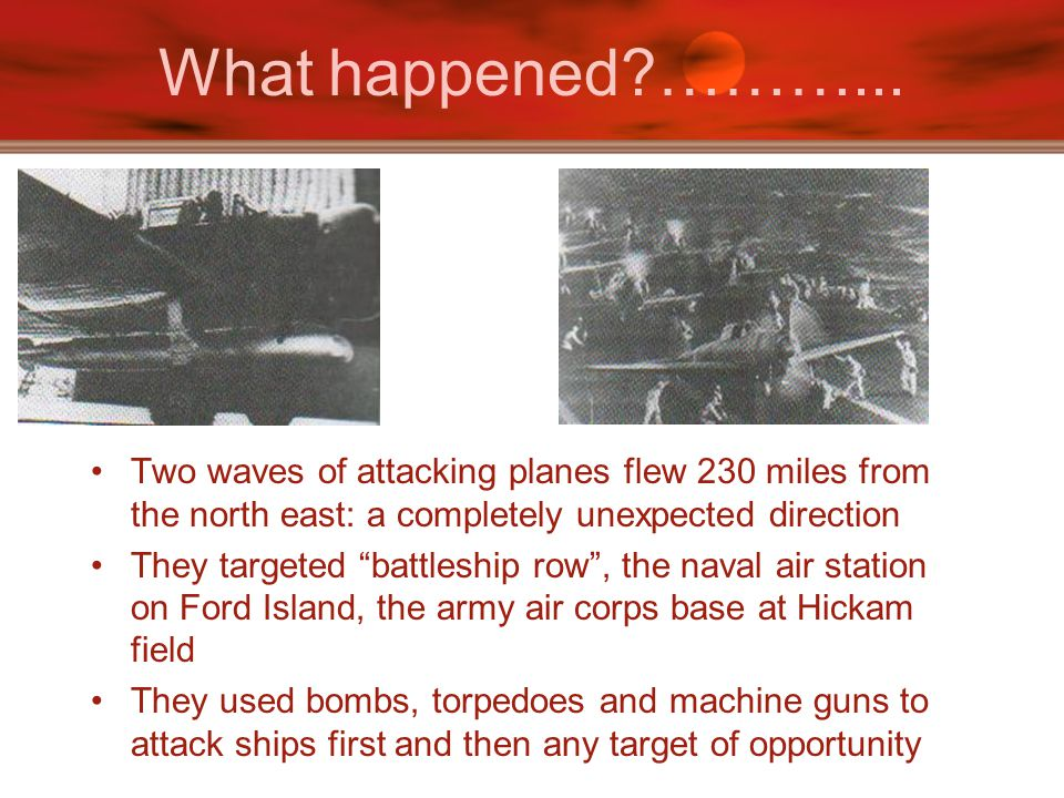 What happened ………... Two waves of attacking planes flew 230 miles from the north east: a completely unexpected direction.