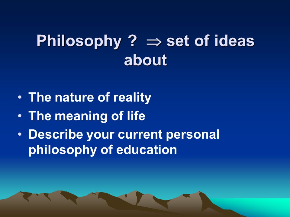 Philosophy  set of ideas about