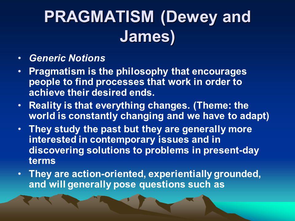 PRAGMATISM (Dewey and James)