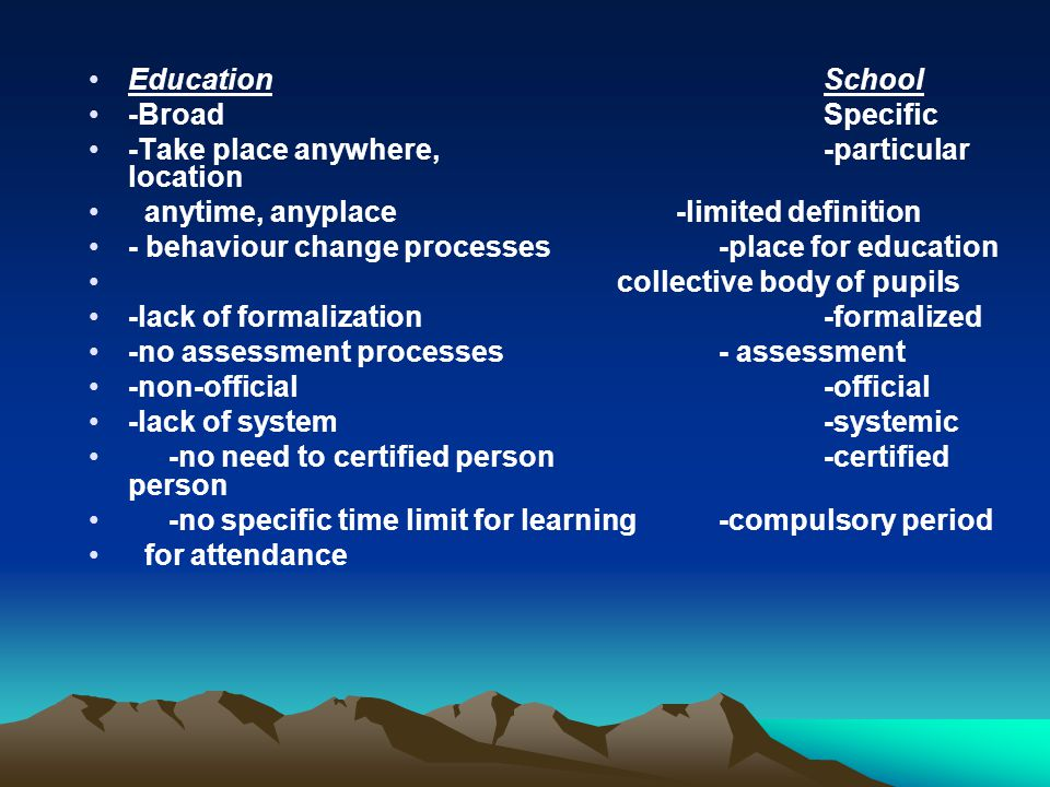 Education School -Broad Specific. -Take place anywhere, -particular location.