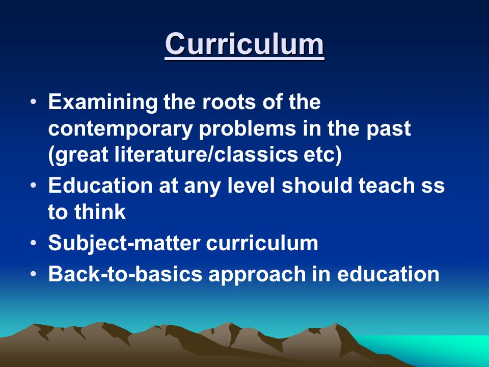 Curriculum Examining the roots of the contemporary problems in the past (great literature/classics etc)