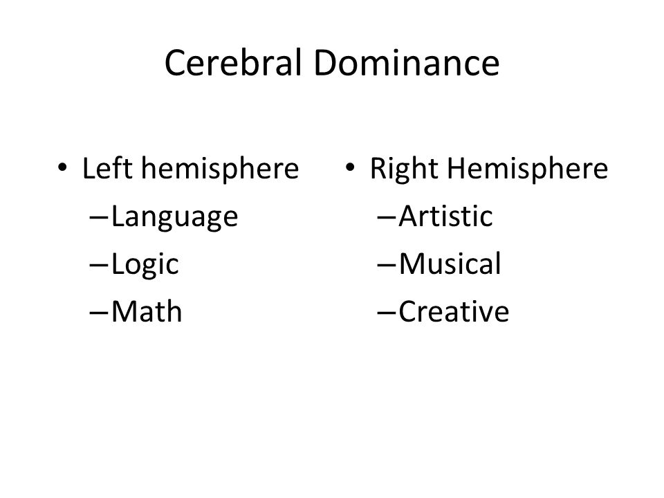 Cerebral Dominance Left hemisphere Language Logic Math