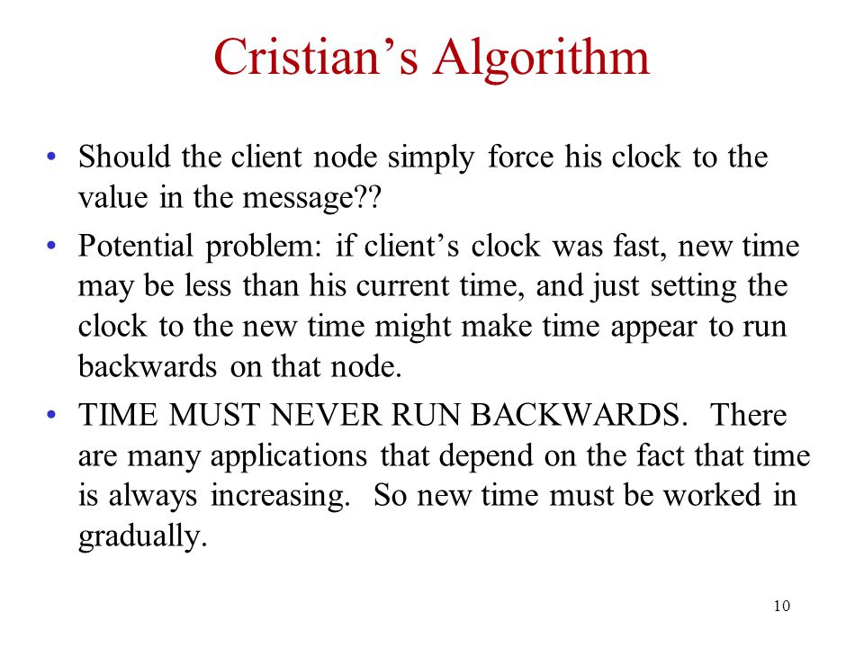 Cristian's Algorithm Should the client node simply force his clock to the value in the message