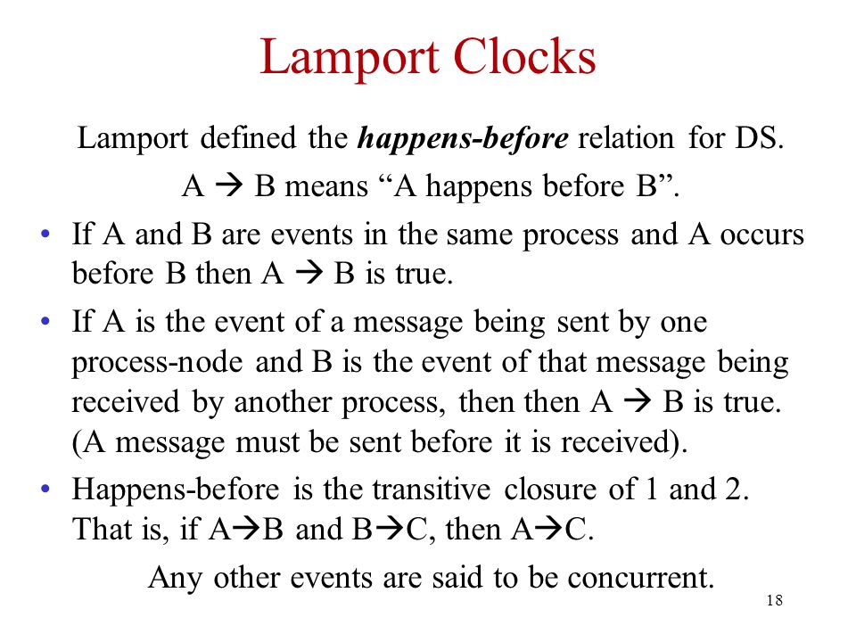 Lamport Clocks Lamport defined the happens-before relation for DS.
