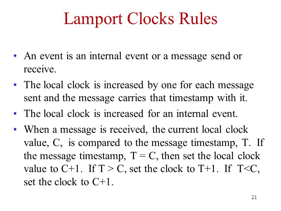 Lamport Clocks Rules An event is an internal event or a message send or receive.
