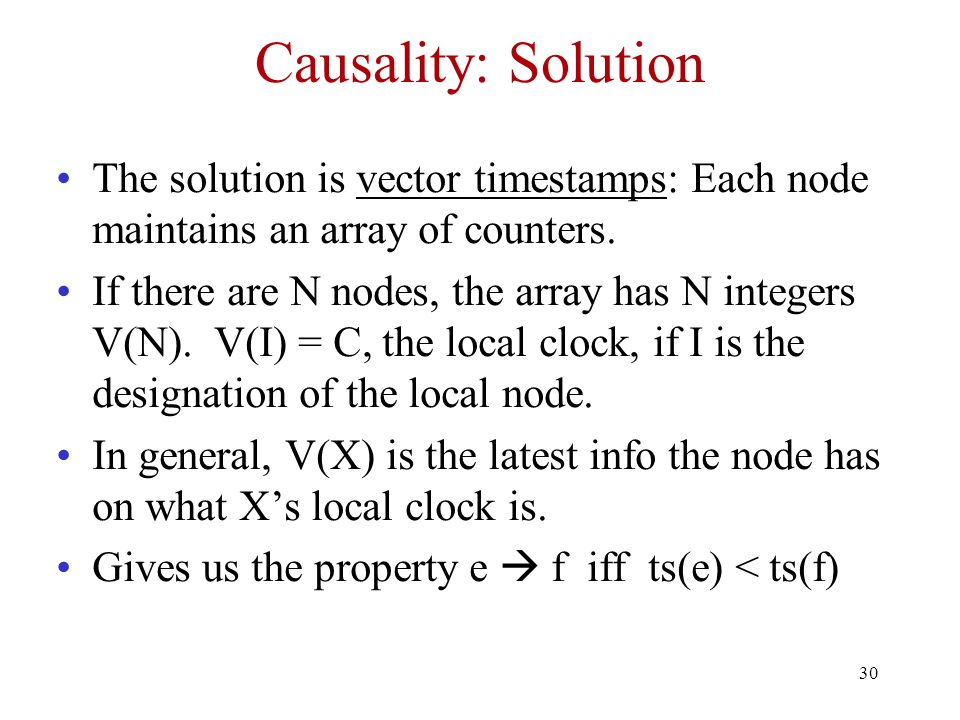 Causality: Solution The solution is vector timestamps: Each node maintains an array of counters.