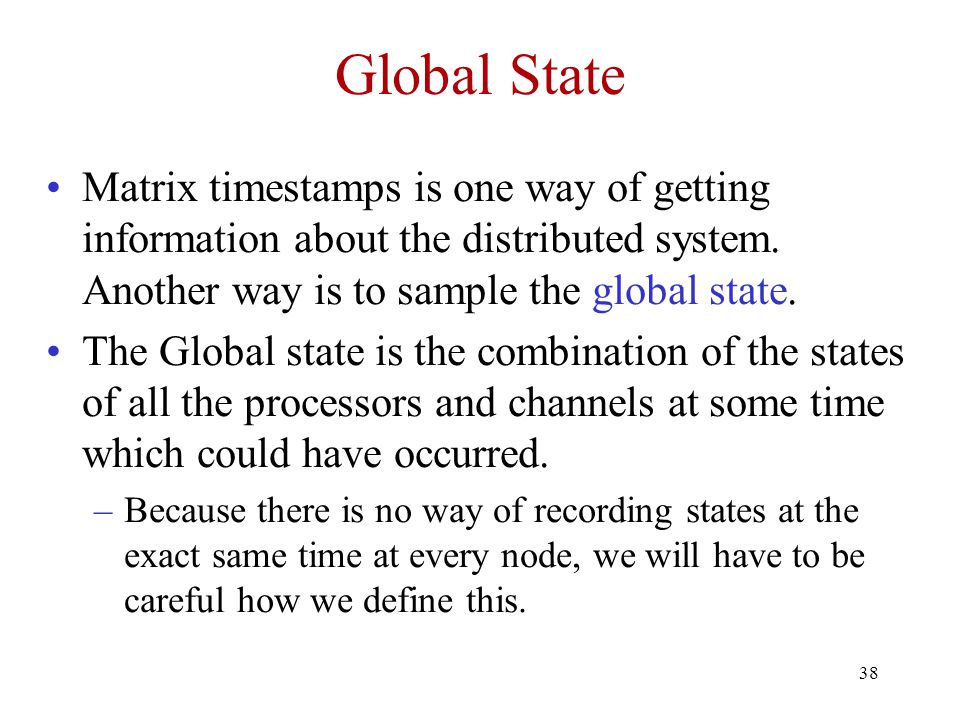 Global State Matrix timestamps is one way of getting information about the distributed system. Another way is to sample the global state.