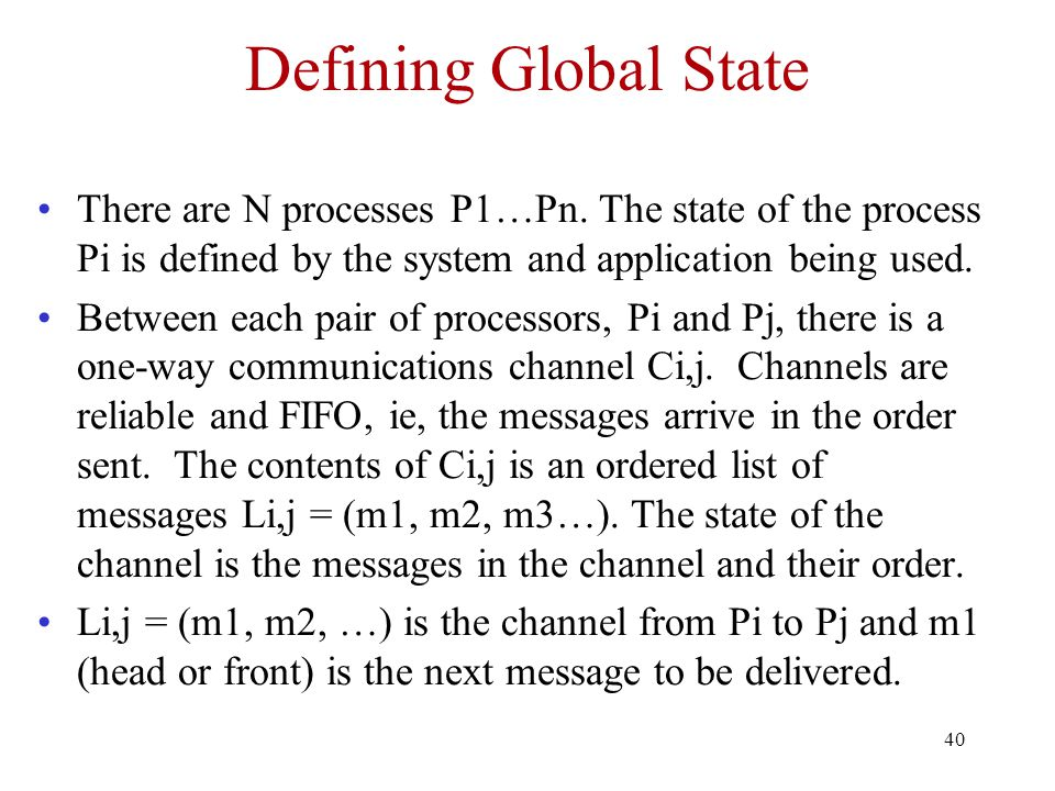 Defining Global State There are N processes P1…Pn. The state of the process Pi is defined by the system and application being used.