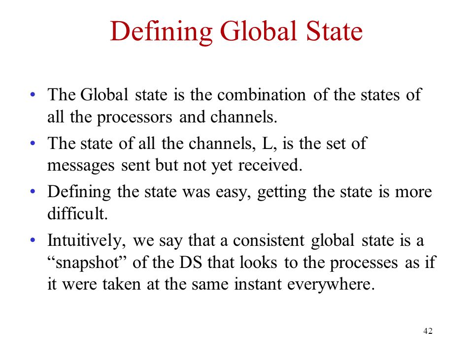 Defining Global State The Global state is the combination of the states of all the processors and channels.