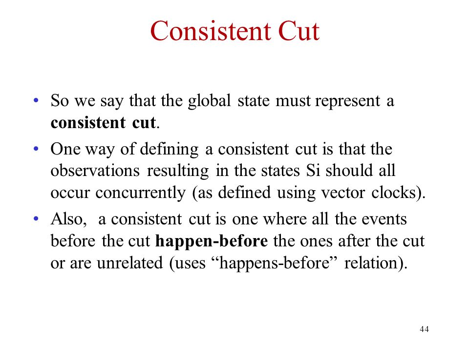 Consistent Cut So we say that the global state must represent a consistent cut.
