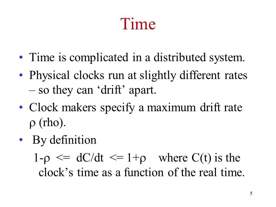 Time Time is complicated in a distributed system.