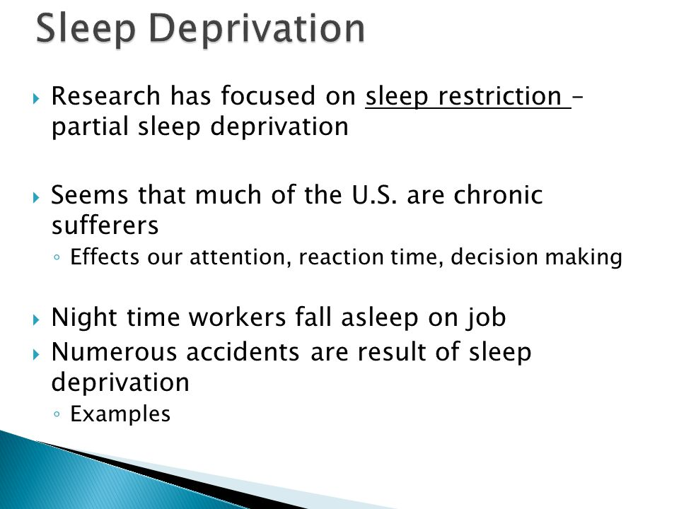 Sleep Deprivation Research has focused on sleep restriction – partial sleep deprivation. Seems that much of the U.S. are chronic sufferers.