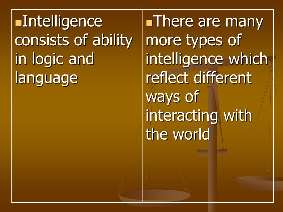 Intelligence consists of ability in logic and language
