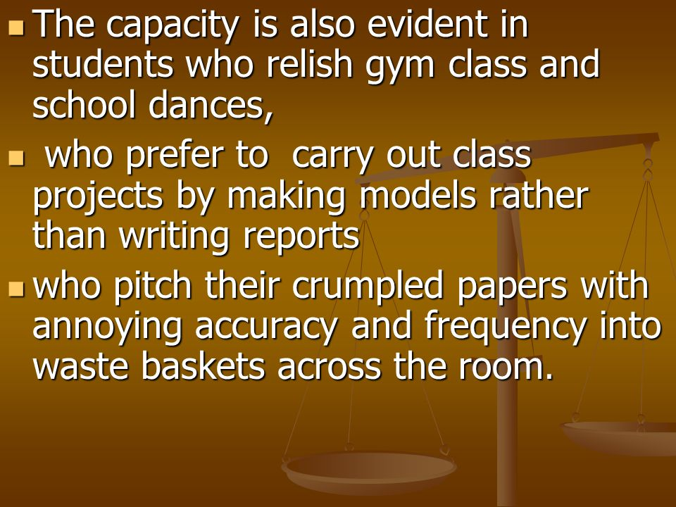 The capacity is also evident in students who relish gym class and school dances,