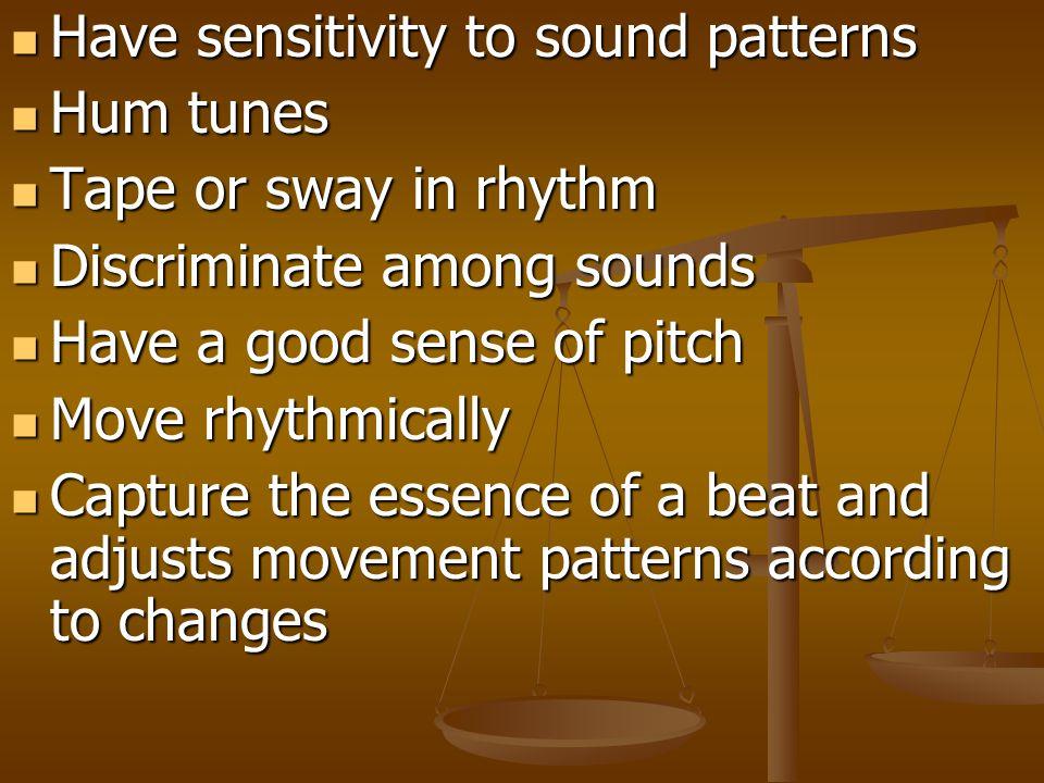 Have sensitivity to sound patterns