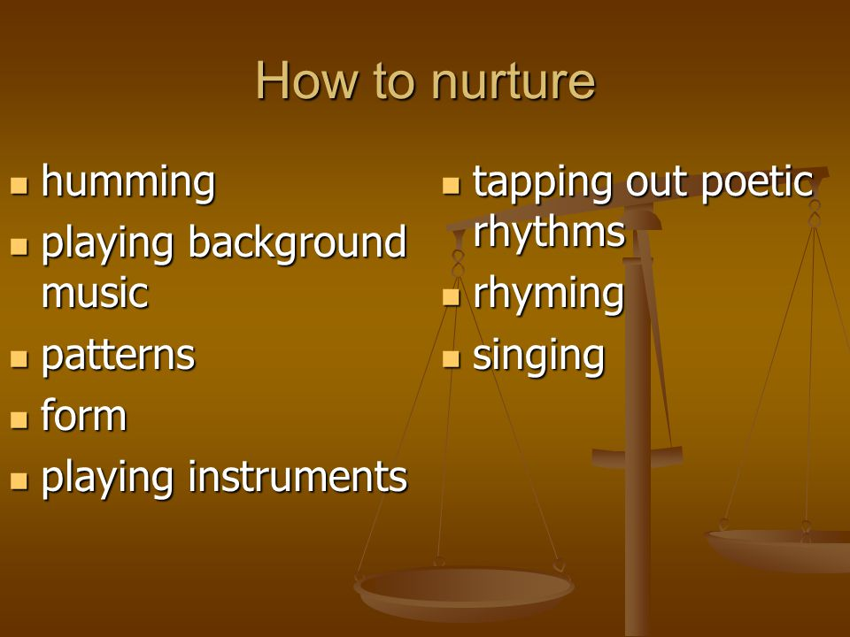 How to nurture humming playing background music patterns form