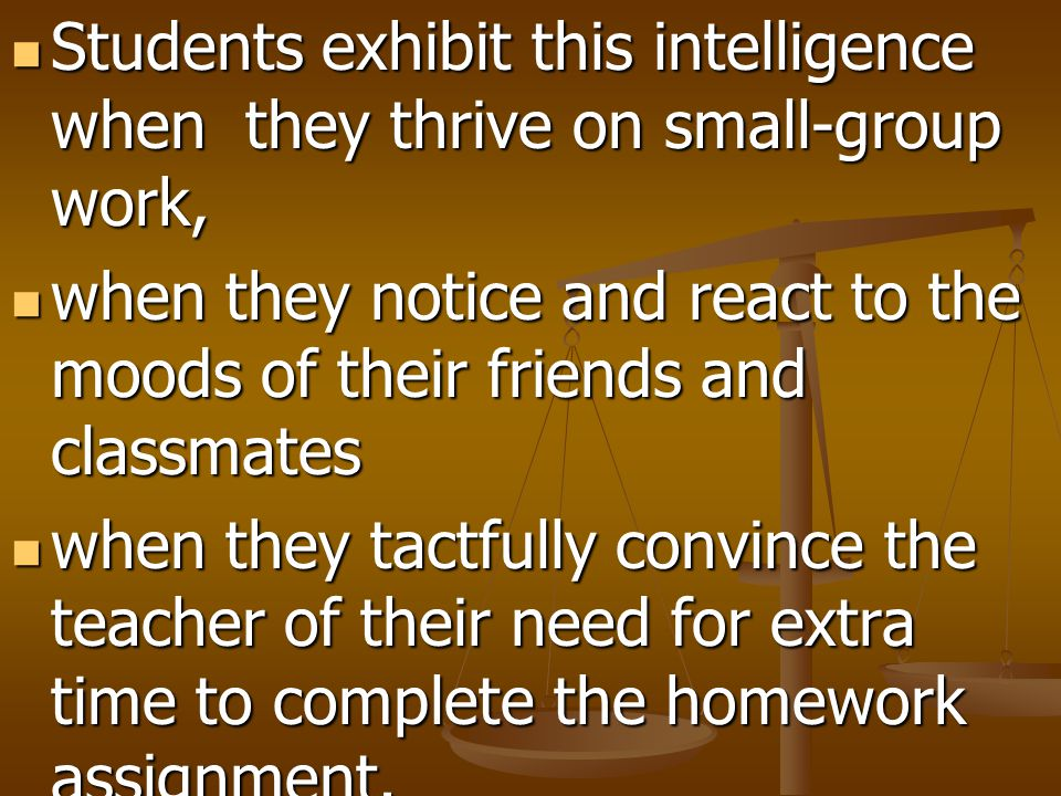 Students exhibit this intelligence when they thrive on small-group work,