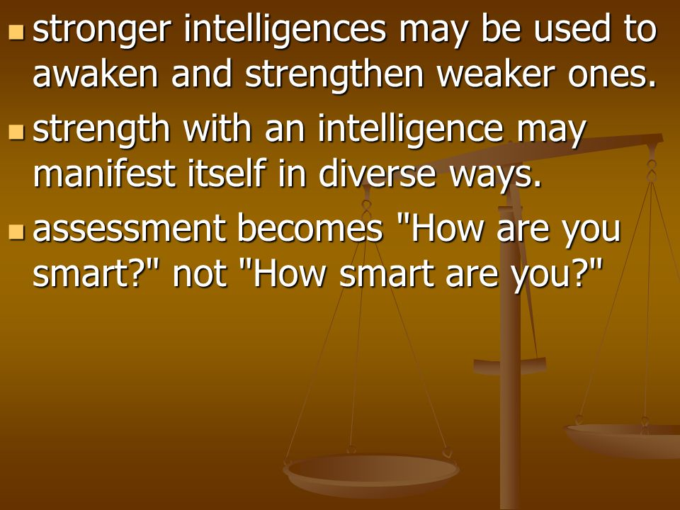 stronger intelligences may be used to awaken and strengthen weaker ones.
