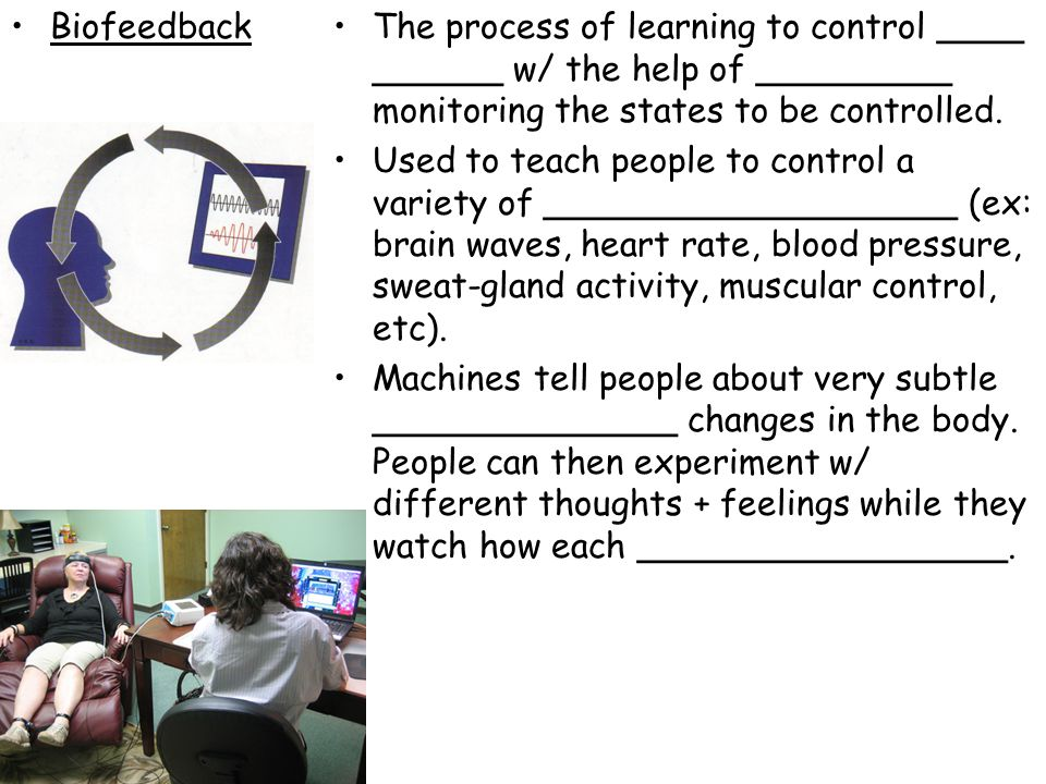 Biofeedback The process of learning to control ____ ______ w/ the help of _________ monitoring the states to be controlled.
