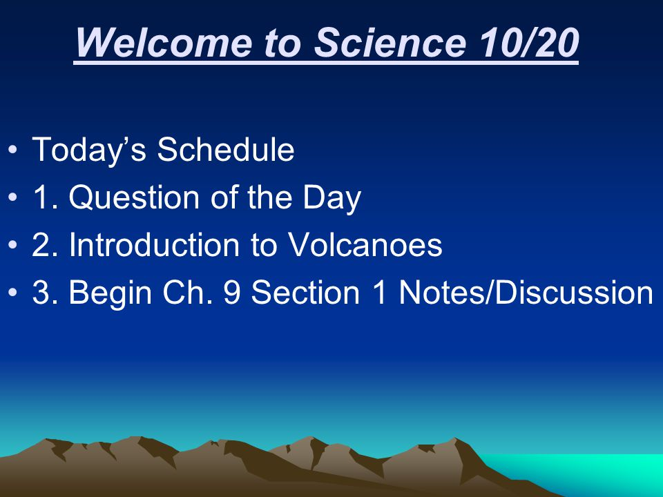 Welcome to Science 10/20 Today's Schedule 1. Question of the Day