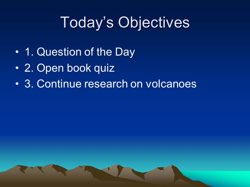 Today's Objectives 1. Question of the Day 2. Open book quiz