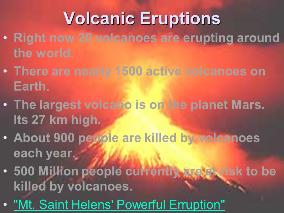 Volcanic Eruptions Right now 20 volcanoes are erupting around the world. There are nearly 1500 active volcanoes on Earth.
