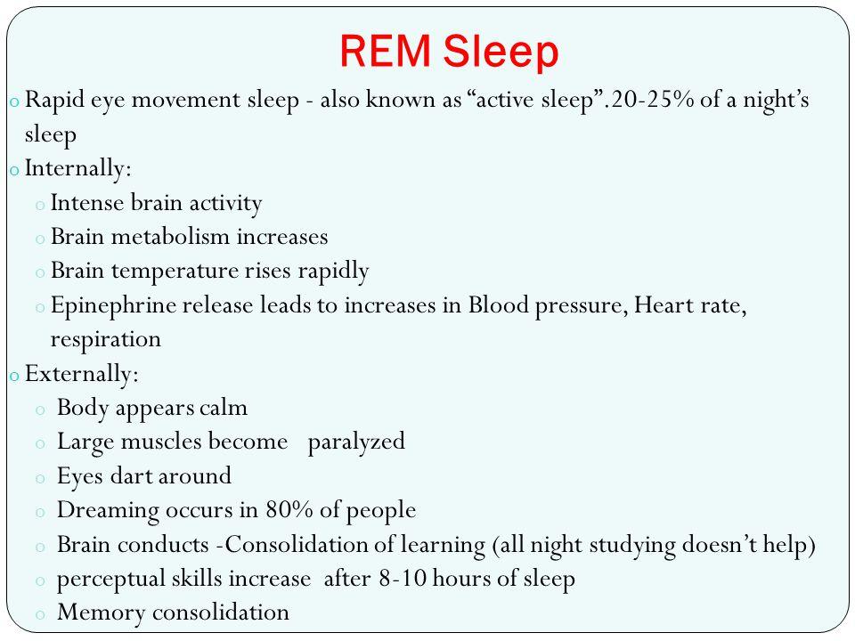 REM Sleep Rapid eye movement sleep - also known as active sleep .20-25% of a night's sleep. Internally: