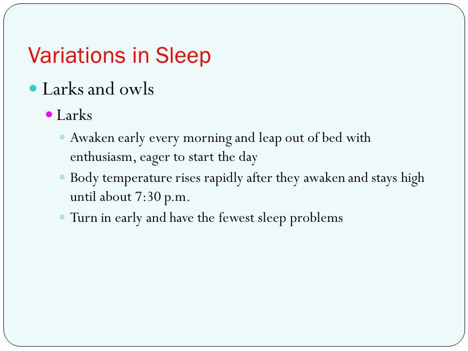 Variations in Sleep Larks and owls Larks