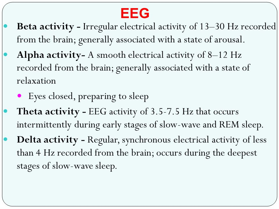 EEG Beta activity - Irregular electrical activity of 13–30 Hz recorded from the brain; generally associated with a state of arousal.