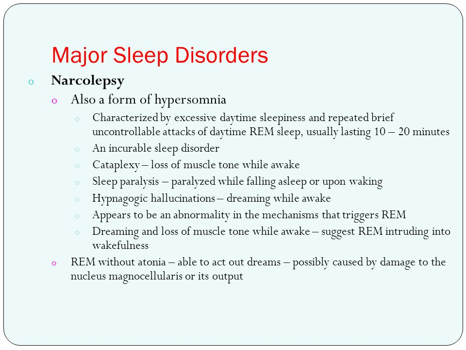 Major Sleep Disorders Narcolepsy Also a form of hypersomnia