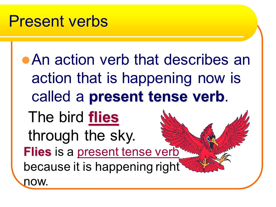 Present verbs An action verb that describes an action that is happening now is called a present tense verb.