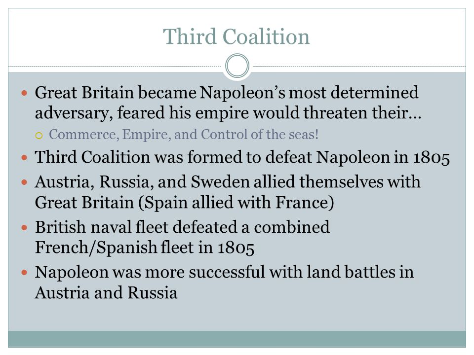 Third Coalition Great Britain became Napoleon's most determined adversary, feared his empire would threaten their…
