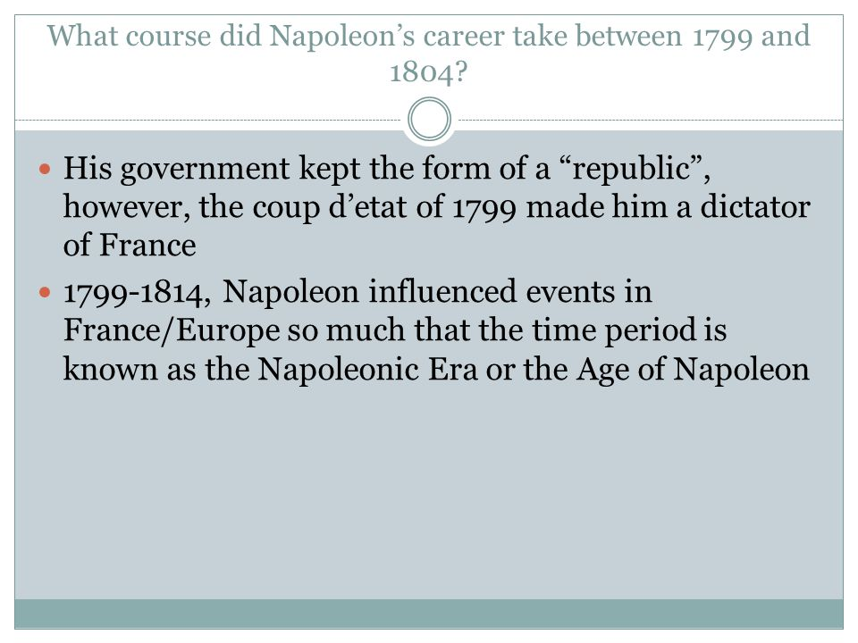What course did Napoleon's career take between 1799 and 1804
