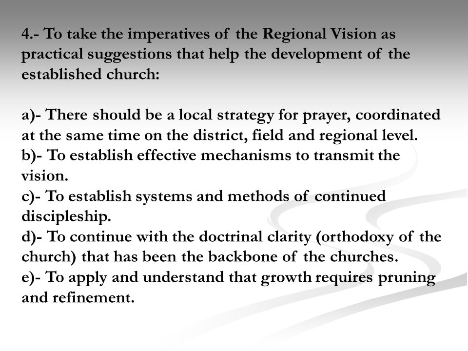 4.- To take the imperatives of the Regional Vision as practical suggestions that help the development of the established church: