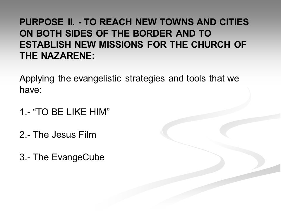 PURPOSE II. - TO REACH NEW TOWNS AND CITIES ON BOTH SIDES OF THE BORDER AND TO ESTABLISH NEW MISSIONS FOR THE CHURCH OF THE NAZARENE: