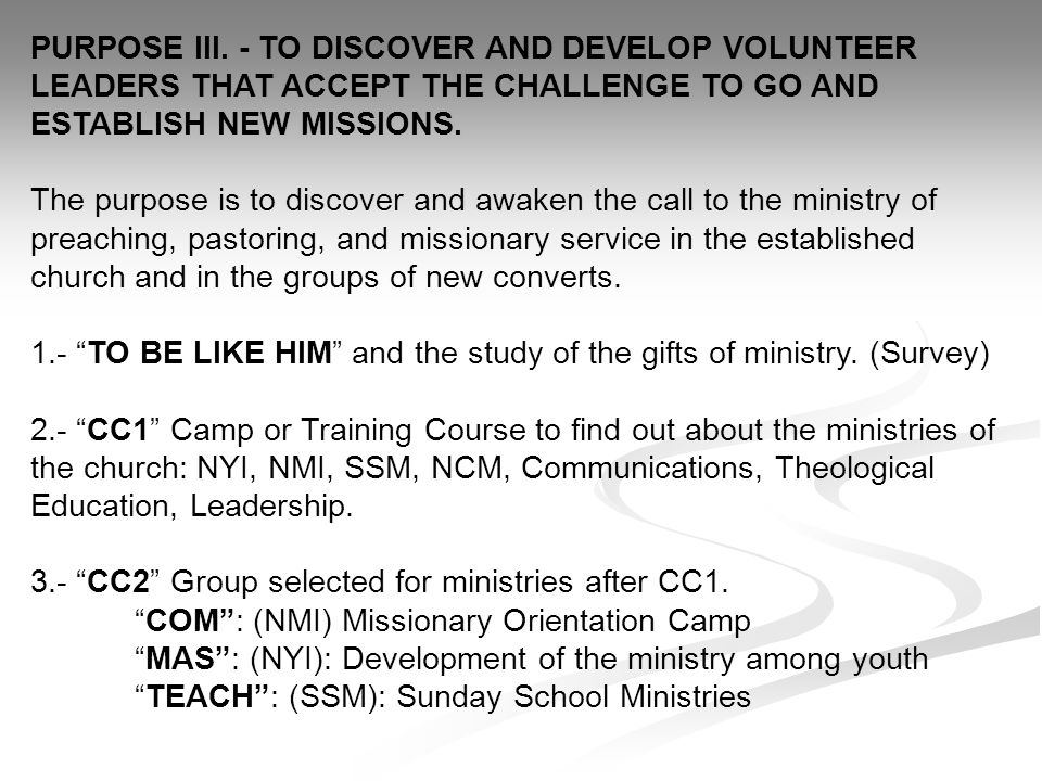 PURPOSE III. - TO DISCOVER AND DEVELOP VOLUNTEER LEADERS THAT ACCEPT THE CHALLENGE TO GO AND ESTABLISH NEW MISSIONS.