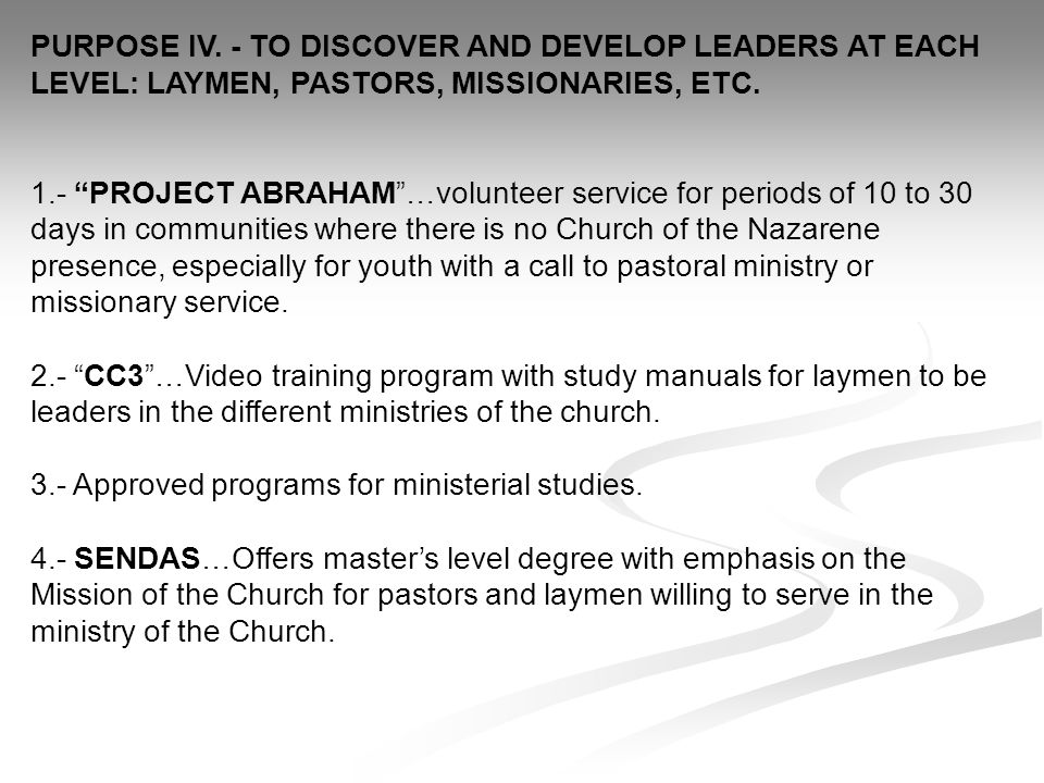 PURPOSE IV. - TO DISCOVER AND DEVELOP LEADERS AT EACH LEVEL: LAYMEN, PASTORS, MISSIONARIES, ETC.