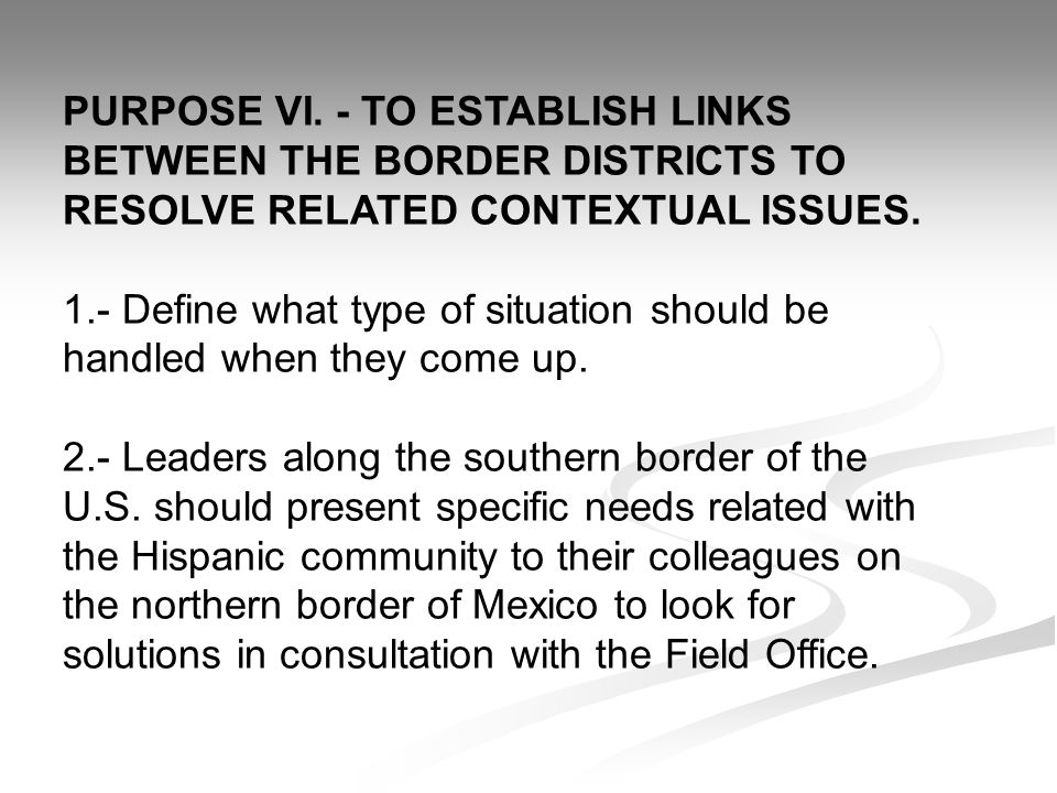 PURPOSE VI. - TO ESTABLISH LINKS BETWEEN THE BORDER DISTRICTS TO RESOLVE RELATED CONTEXTUAL ISSUES.