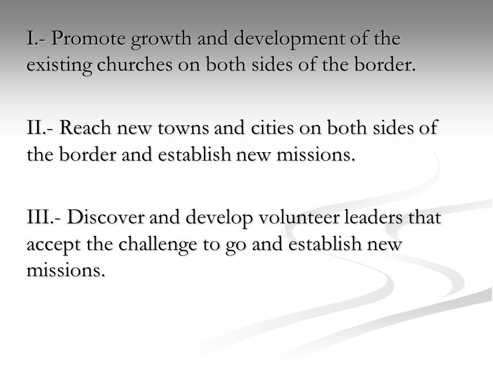 I.- Promote growth and development of the existing churches on both sides of the border.