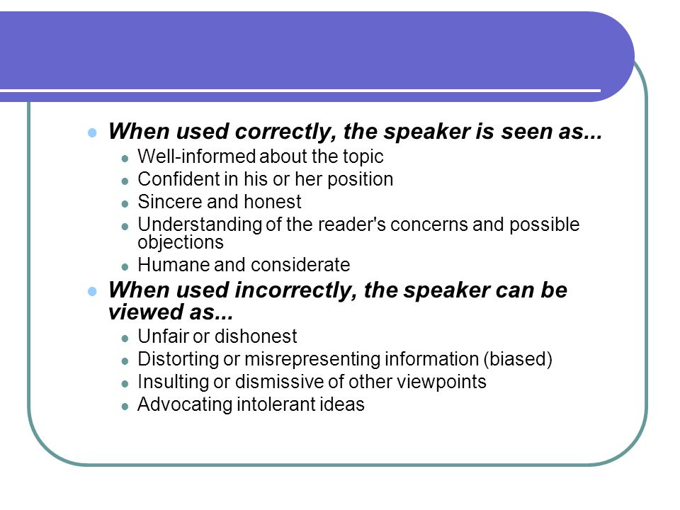 When used correctly, the speaker is seen as...