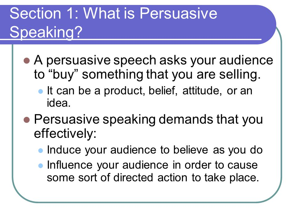 Section 1: What is Persuasive Speaking